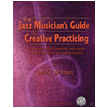 The Jazz Musician's Guide to Creative Practicing (SH162)